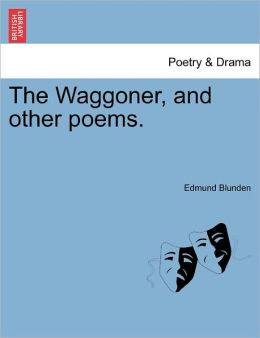The Waggoner, And Other Poems.