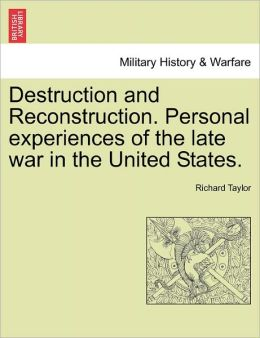 Destruction And Reconstruction. Personal Experiences Of The Late War In The United States.