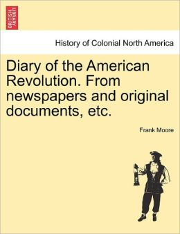 Diary Of The American Revolution. From Newspapers And Original Documents, Etc.