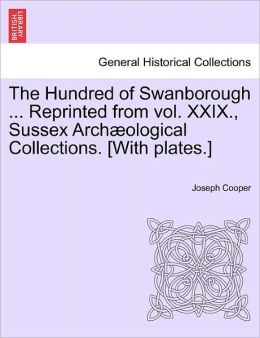The Hundred Of Swanborough ... Reprinted From Vol. Xxix., Sussex Arch Ological Collections. [With Plates.]