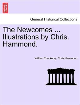 The Newcomes ... Illustrations By Chris. Hammond.