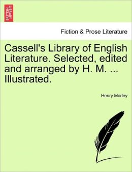 Cassell's Library Of English Literature. Selected, Edited And Arranged By H. M. ... Illustrated.