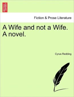 A Wife And Not A Wife. A Novel.
