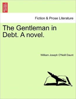 The Gentleman In Debt. A Novel.