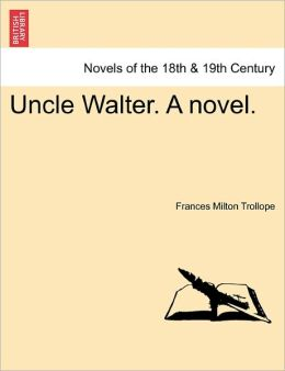 Uncle Walter. A Novel.