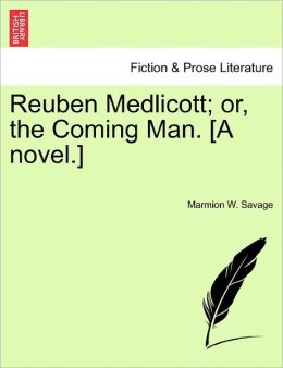 Reuben Medlicott; Or, The Coming Man. [A Novel.]