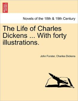 The Life Of Charles Dickens ... With Forty Illustrations.