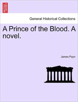 A Prince Of The Blood. A Novel.