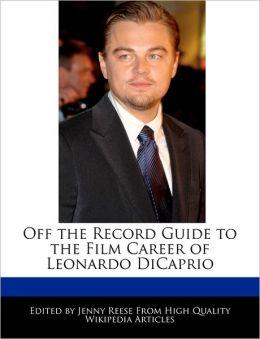 Off the Record Guide to the Film Career of Leonardo DiCaprio
