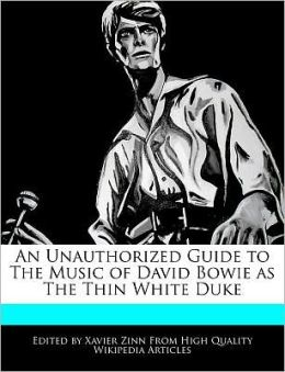 An Unauthorized Guide To The Music Of David Bowie As The Thin White Duke