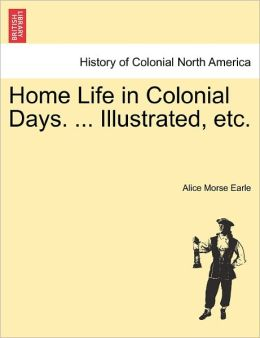 Home Life In Colonial Days. ... Illustrated, Etc.