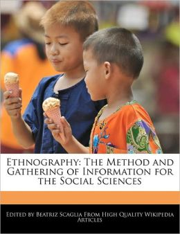 Ethnography: The Method and Gathering of Information for the Social Sciences