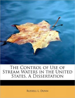 The Control Of Use Of Stream Waters In The United States. A Dissertation