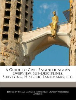 A Guide to Civil Engineering: An Overview, Sub-Disciplines, Surveying, Historic Landmakrs, etc.