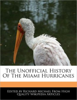 The Unofficial History Of The Miami Hurricanes