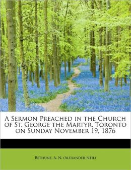 A Sermon Preached In The Church Of St. George The Martyr, Toronto On Sunday November 19, 1876