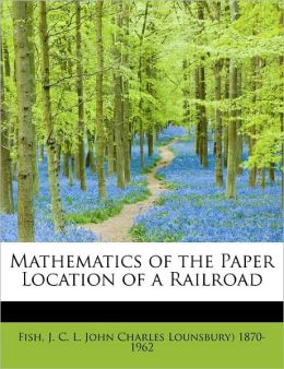 Mathematics of the Paper Location of a Railroad