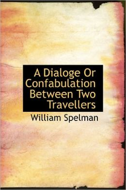 A Dialoge Or Confabulation Between Two Travellers