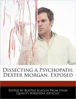 Dissecting a Psychopath: Dexter Morgan, Exposed