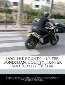 Dog The Bounty Hunter: Bondsman, Bounty Hunter And Reality TV Star