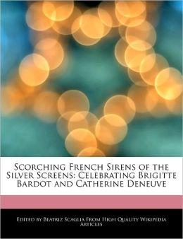 Scorching French Sirens of the Silver Screens: Celebrating Brigitte Bardot and Catherine Deneuve