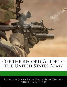 Off The Record Guide To The United States Army