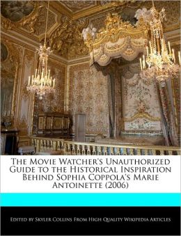 The Movie Watcher's Unauthorized Guide To The Historical Inspiration Behind Sophia Coppola's Marie Antoinette (2006)