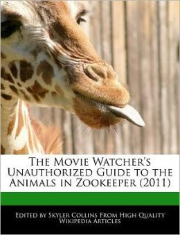 The Movie Watcher's Unauthorized Guide To The Animals In Zookeeper (2011)