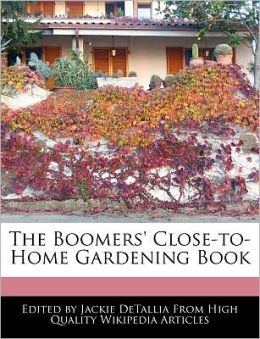 The Boomers' Close-To-Home Gardening Book