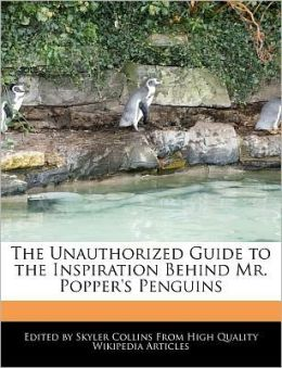 The Unauthorized Guide To The Inspiration Behind Mr. Popper's Penguins