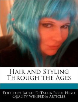Hair and Styling Through the Ages