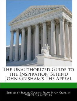 The Unauthorized Guide To The Inspiration Behind John Grisham's The Appeal