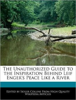 The Unauthorized Guide to the Inspiration Behind Leif Enger's Peace Like a River