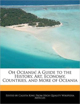Oh Oceania! A Guide to the History, Art, Economy, Countries, and More of Oceania