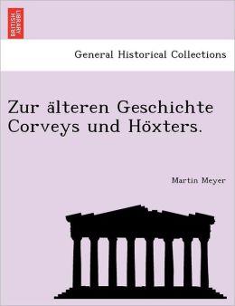 Zur a lteren Geschichte Corveys und Ho xters.