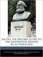 An Off the Record Guide to the Inspiration Behind Atlas Shrugged