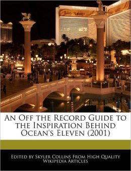 An Off the Record Guide to the Inspiration Behind Ocean's Eleven (2001)