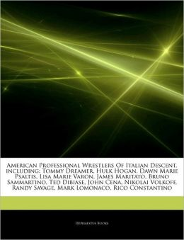 Articles On American Professional Wrestlers Of Italian Descent, including: Tommy Dreamer, Hulk Hogan, Dawn Marie Psaltis, Lisa Marie Varon, James Maritato, Bruno Sammartino, Ted Dibiase, John Cena, Nikolai Volkoff, Randy Savage