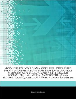 Articles On Stockport County F.c. Managers, including: Chris Turner (footballer Born 1958), Dave Jones (football Manager), Gary Megson, Gary Ablett (english Footballer), Jim Gannon, Andy Beattie, Sammy Mcilroy, Eddie Quigley, John Hollins