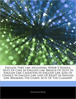 Articles On English Tort Law, including: Byrne V Boadle, Duty Of Care In English Law, Breach Of Duty In English Law, Causation In English Law, Loss Of Chance In English Law, Loss Of Right In English Law, Breaking The Chain