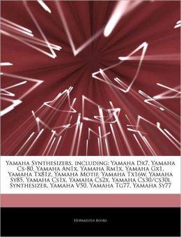 Yamaha Synthesizers, including: Yamaha Dx7, Yamaha Cs-80, Yamaha An1x, Yamaha Rm1x, Yamaha Gx1, Yamaha Tx81z, Yamaha Motif, Yamaha Tx16w, Yamaha Sy85, ... Yamaha V50, Yamaha Tg77, Yamaha Sy77 Hephaestus Books