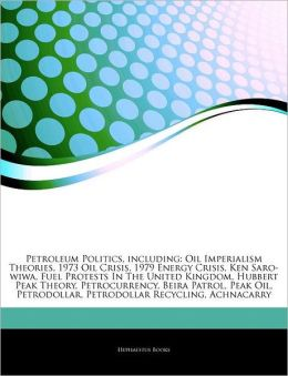 Petroleum Politics, including: Oil Imperialism Theories, 1973 Oil Crisis, 1979 Energy Crisis, Ken Saro-wiwa, Fuel Protests In The United Kingdom, Hubbert Peak Theory, Petrocurrency, Beira Patrol, Peak Oil, Petrodollar, Petrodollar Recycling, Achnacarry