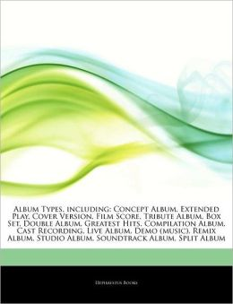 Articles On Album Types, including: Concept Album, Extended Play, Cover Version, Film Score, Tribute Album, Box Set, Double Album, Greatest Hits, Compilation Album, Cast Recording, Live Album, Demo (music), Remix Album, Studio Album