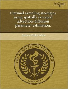 Optimal Sampling Strategies Using Spatially Averaged Advection-Diffusion Parameter Estimation.