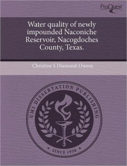 Water Quality Of Newly Impounded Naconiche Reservoir, Nacogdoches County, Texas.