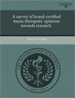 A Survey Of Board-Certified Music Therapists' Opinions Towards Research.