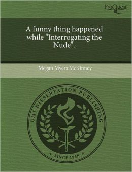 A Funny Thing Happened While Interrogating The Nude.