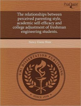 The Relationships Between Perceived Parenting Style, Academic Self-Efficacy And College Adjustment Of Freshman Engineering Students.