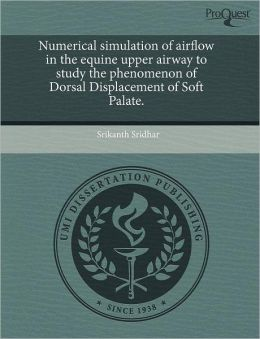 Numerical Simulation Of Airflow In The Equine Upper Airway To Study The Phenomenon Of Dorsal Displacement Of Soft Palate.