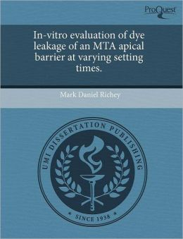 In-vitro evaluation of dye leakage of an MTA apical barrier at varying setting times.
